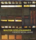 Walter Stelzhammer. Vierzig Werkjahre