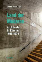 Land der Moderne Architektur in Kärnten 1945-1979 Lukas Vejnik